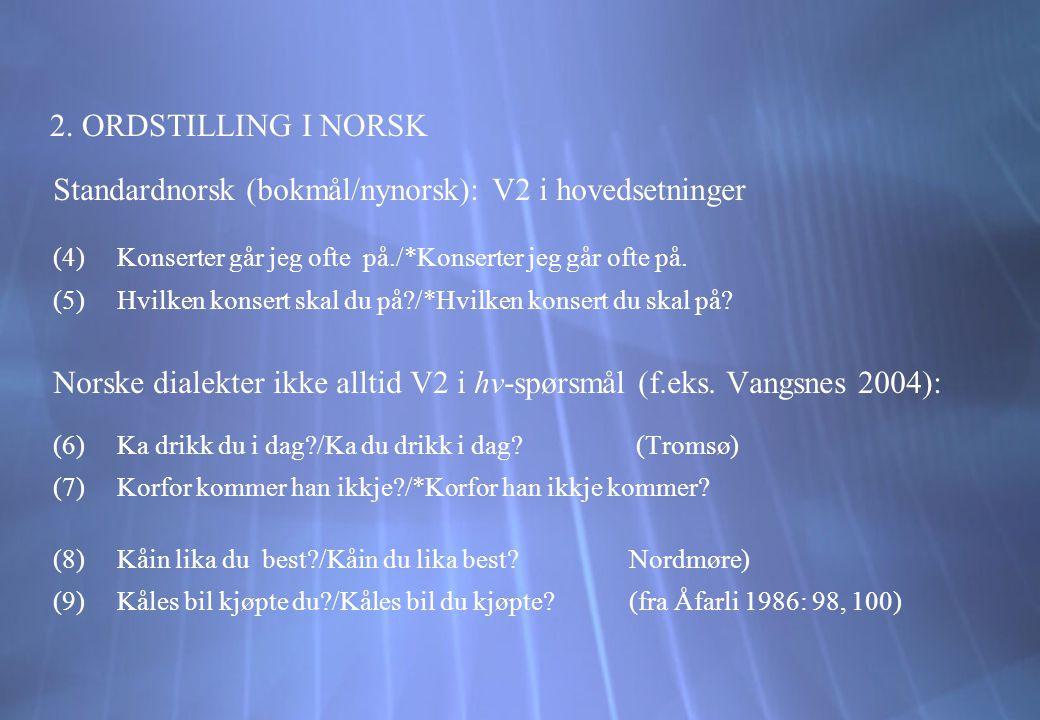 2. ORDSTILLING I NORSK Standardnorsk (bokmål/nynorsk): V2 i hovedsetninger (4)Konserter går jeg ofte på./*Konserter jeg går ofte på. (5)Hvilken konser