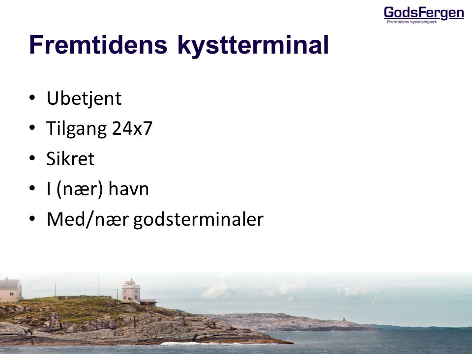 Fremtidens kystterminal Ubetjent Tilgang 24x7 Sikret I (nær) havn Med/nær godsterminaler