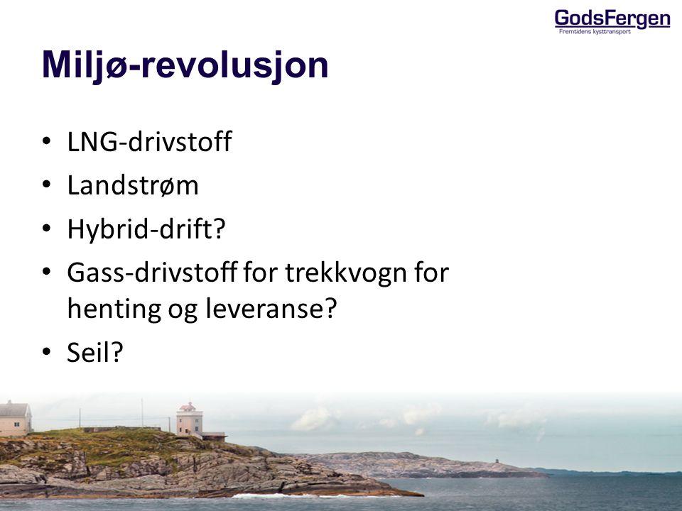 Miljø-revolusjon LNG-drivstoff Landstrøm Hybrid-drift? Gass-drivstoff for trekkvogn for henting og leveranse? Seil?