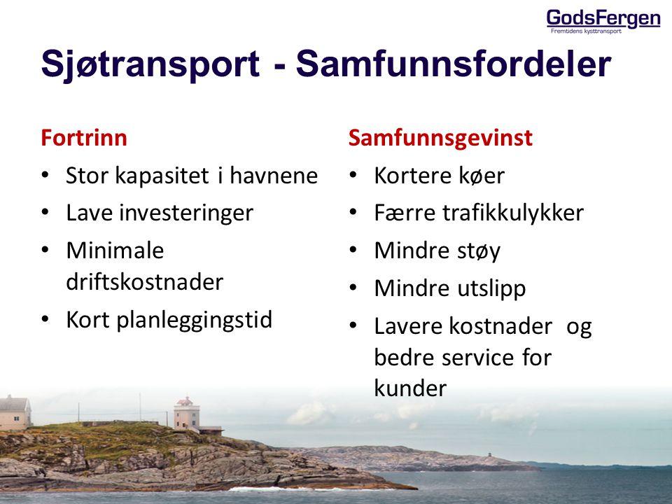 Sjøtransport - Samfunnsfordeler Fortrinn Stor kapasitet i havnene Lave investeringer Minimale driftskostnader Kort planleggingstid Samfunnsgevinst Kor
