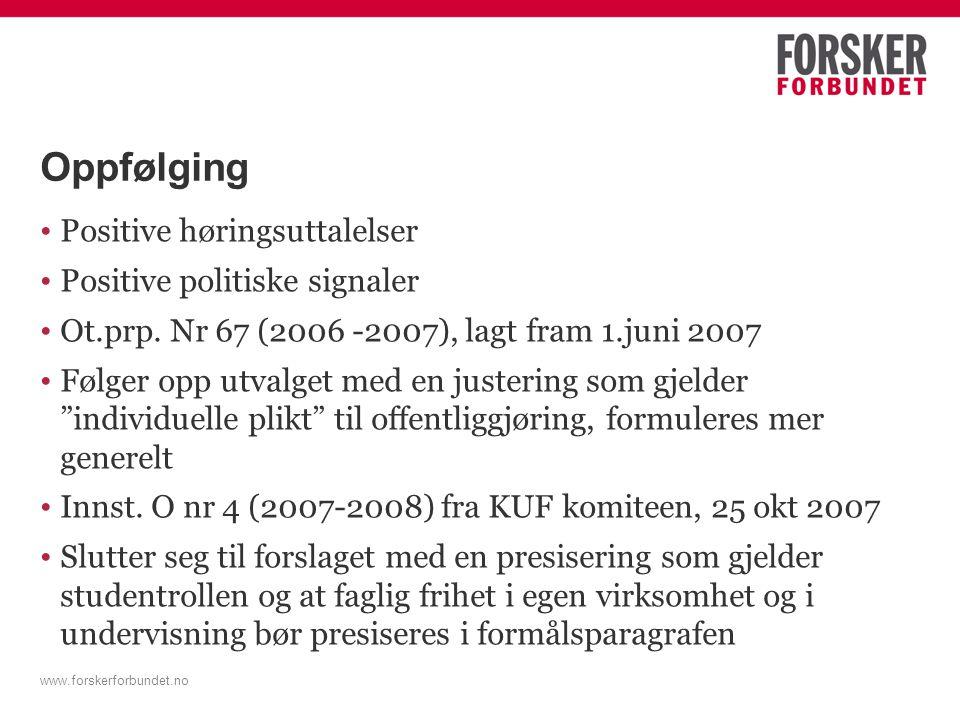 www.forskerforbundet.no Oppfølging Positive høringsuttalelser Positive politiske signaler Ot.prp.