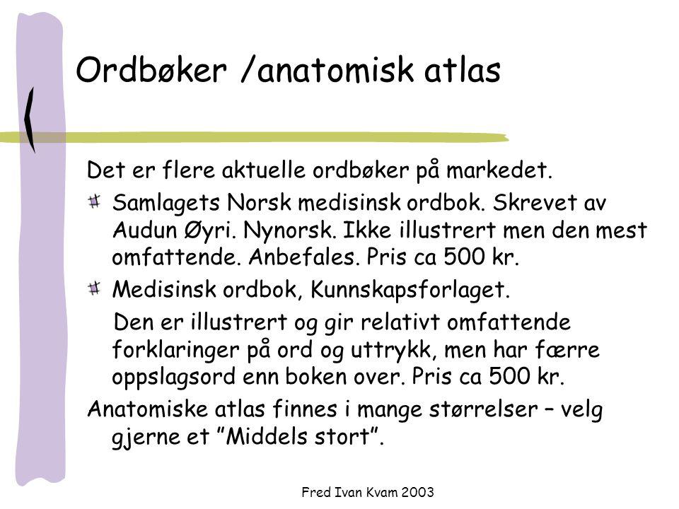 Fred Ivan Kvam 2003 Ordbøker /anatomisk atlas Det er flere aktuelle ordbøker på markedet.