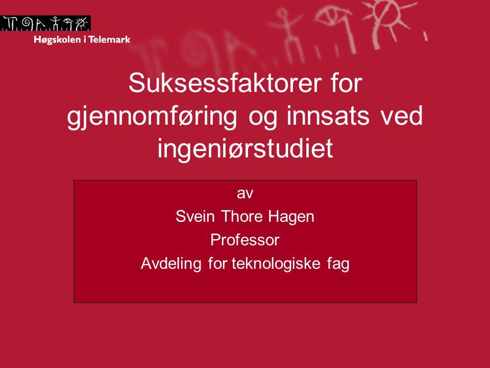 Suksessfaktorer for gjennomføring og innsats ved ingeniørstudiet av Svein Thore Hagen Professor Avdeling for teknologiske fag