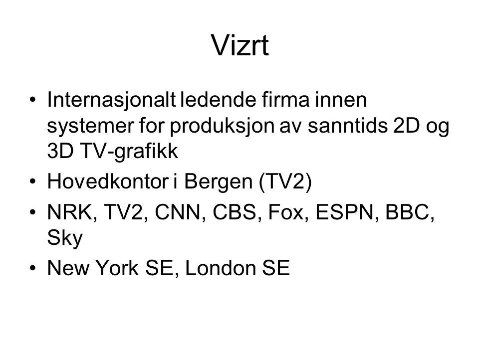 Vizrt Internasjonalt ledende firma innen systemer for produksjon av sanntids 2D og 3D TV-grafikk Hovedkontor i Bergen (TV2) NRK, TV2, CNN, CBS, Fox, ESPN, BBC, Sky New York SE, London SE