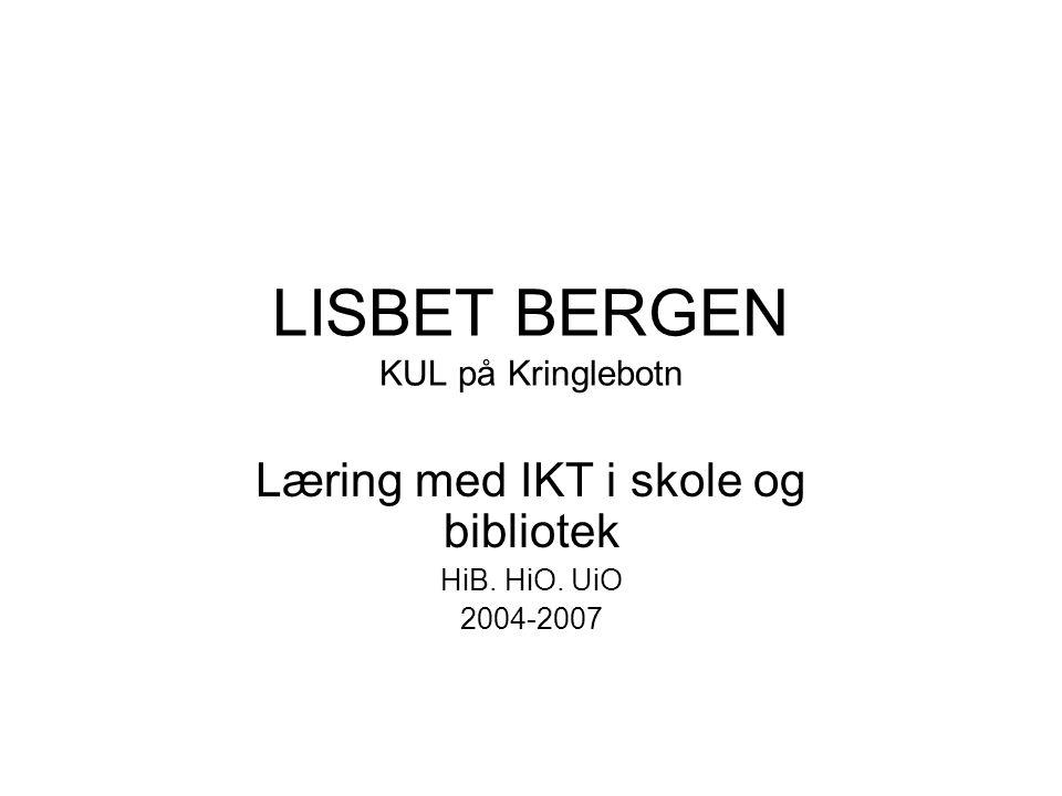 LISBET BERGEN KUL på Kringlebotn Læring med IKT i skole og bibliotek HiB. HiO. UiO 2004-2007