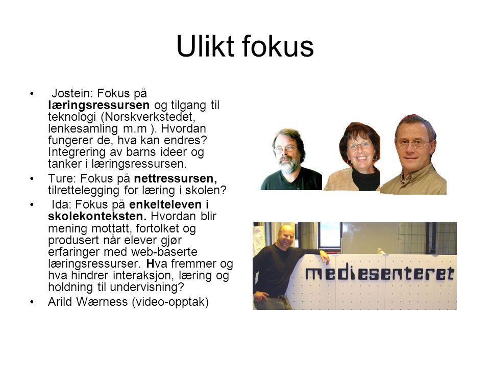 Ulikt fokus Jostein: Fokus på læringsressursen og tilgang til teknologi (Norskverkstedet, lenkesamling m.m ). Hvordan fungerer de, hva kan endres? Int