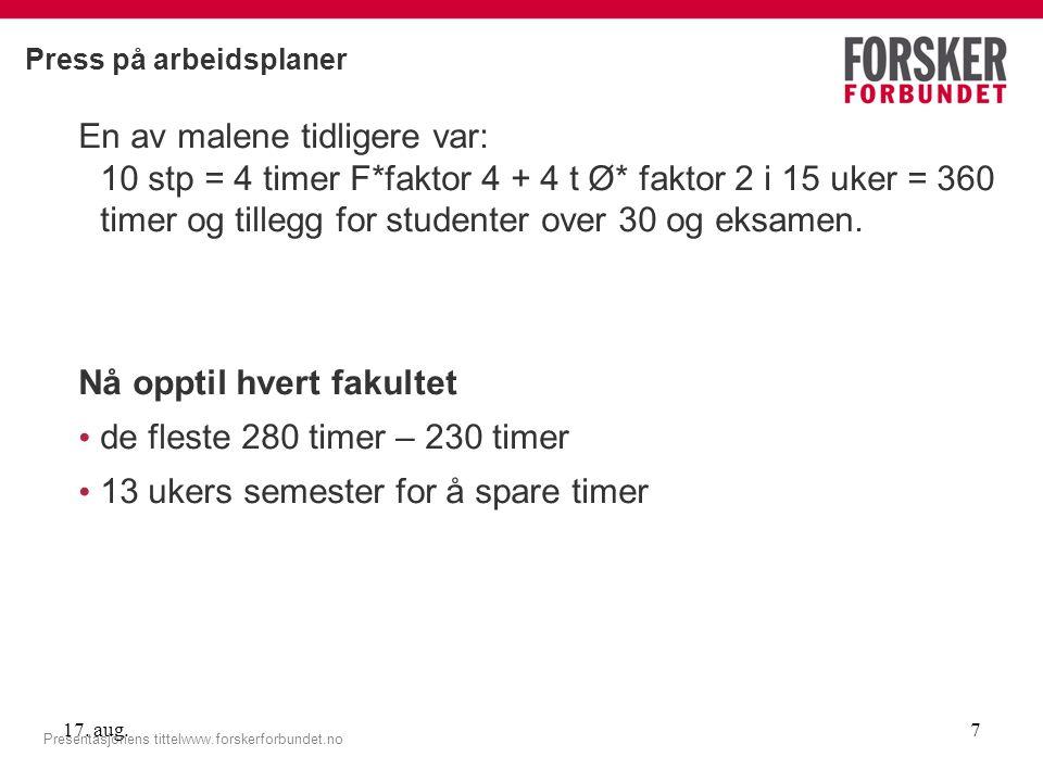 Press på arbeidsplaner En av malene tidligere var: 10 stp = 4 timer F*faktor 4 + 4 t Ø* faktor 2 i 15 uker = 360 timer og tillegg for studenter over 30 og eksamen.