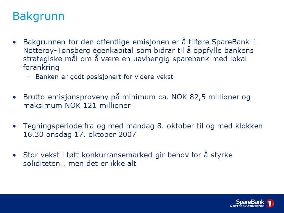Bakgrunn Bakgrunnen for den offentlige emisjonen er å tilføre SpareBank 1 Nøtterøy-Tønsberg egenkapital som bidrar til å oppfylle bankens strategiske mål om å være en uavhengig sparebank med lokal forankring –Banken er godt posisjonert for videre vekst Brutto emisjonsproveny på minimum ca.