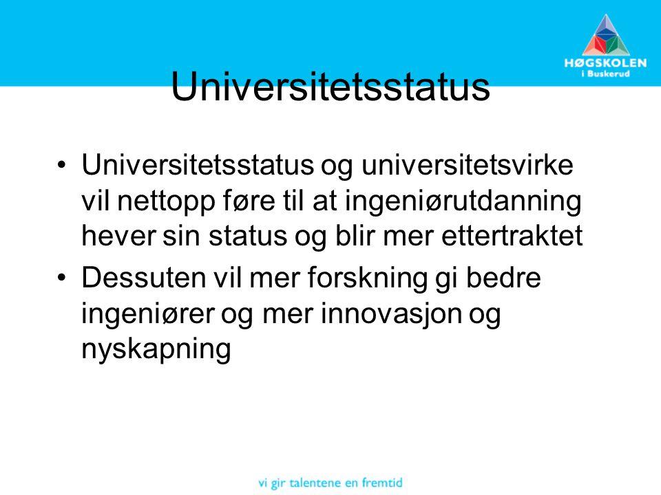 Universitetsstatus Universitetsstatus og universitetsvirke vil nettopp føre til at ingeniørutdanning hever sin status og blir mer ettertraktet Dessuten vil mer forskning gi bedre ingeniører og mer innovasjon og nyskapning