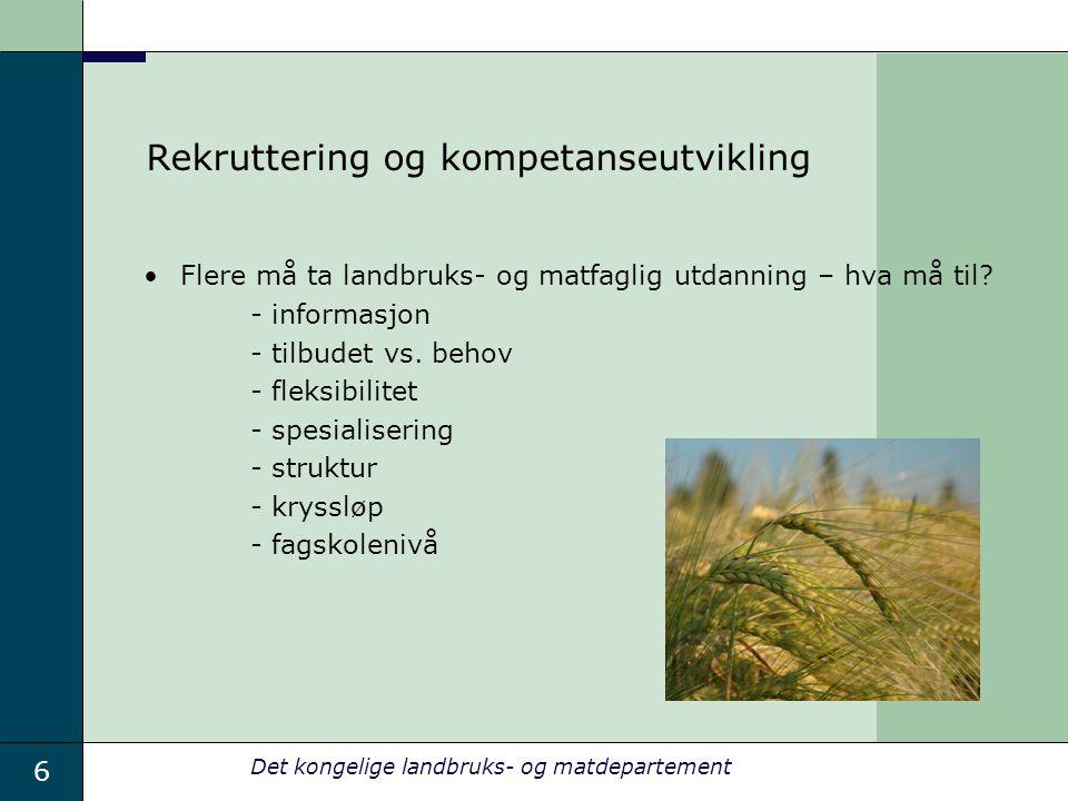 6 Det kongelige landbruks- og matdepartement Rekruttering og kompetanseutvikling Flere må ta landbruks- og matfaglig utdanning – hva må til.