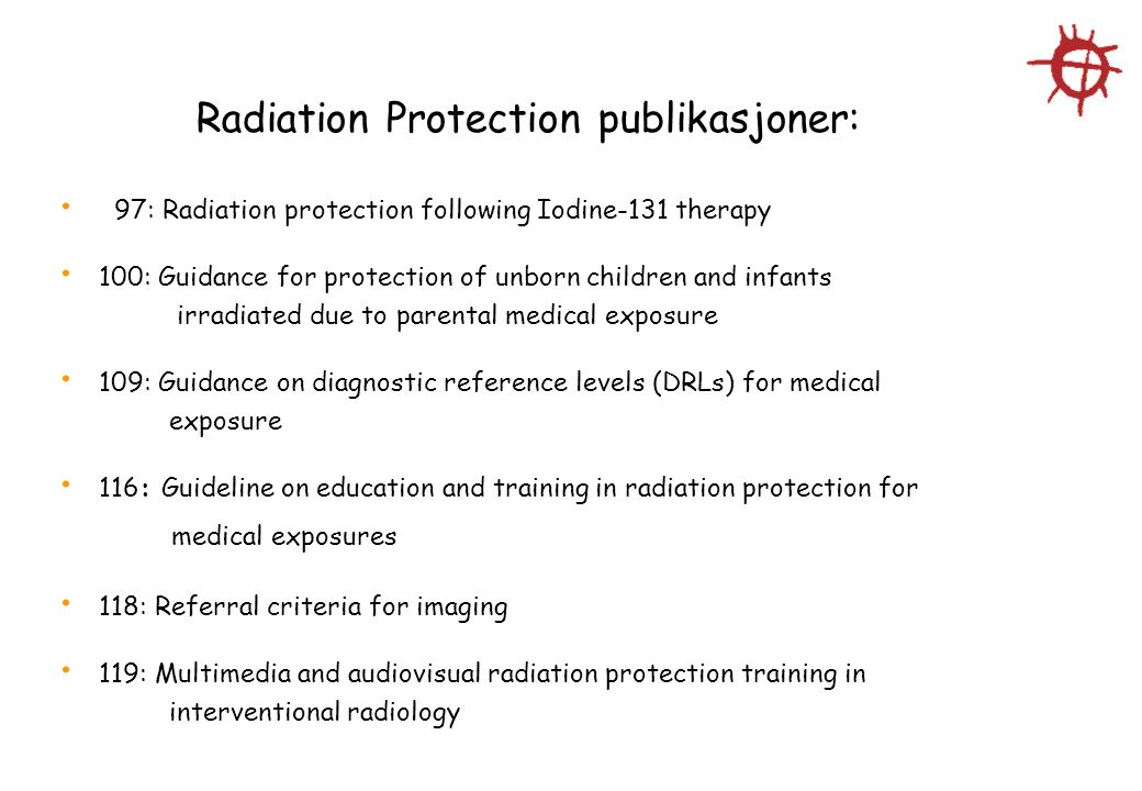 Radiation Protection publikasjoner: 97: Radiation protection following Iodine-131 therapy 100: Guidance for protection of unborn children and infants