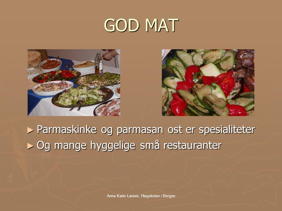 Anne Karin Larsen, Høgskolen i Bergen GOD MAT ► Parmaskinke og parmasan ost er spesialiteter ► Og mange hyggelige små restauranter