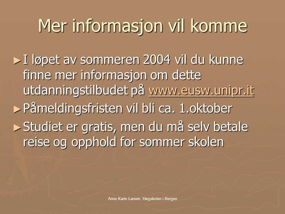 Anne Karin Larsen, Høgskolen i Bergen Mer informasjon vil komme ► I løpet av sommeren 2004 vil du kunne finne mer informasjon om dette utdanningstilbudet på www.eusw.unipr.it www.eusw.unipr.it ► Påmeldingsfristen vil bli ca.