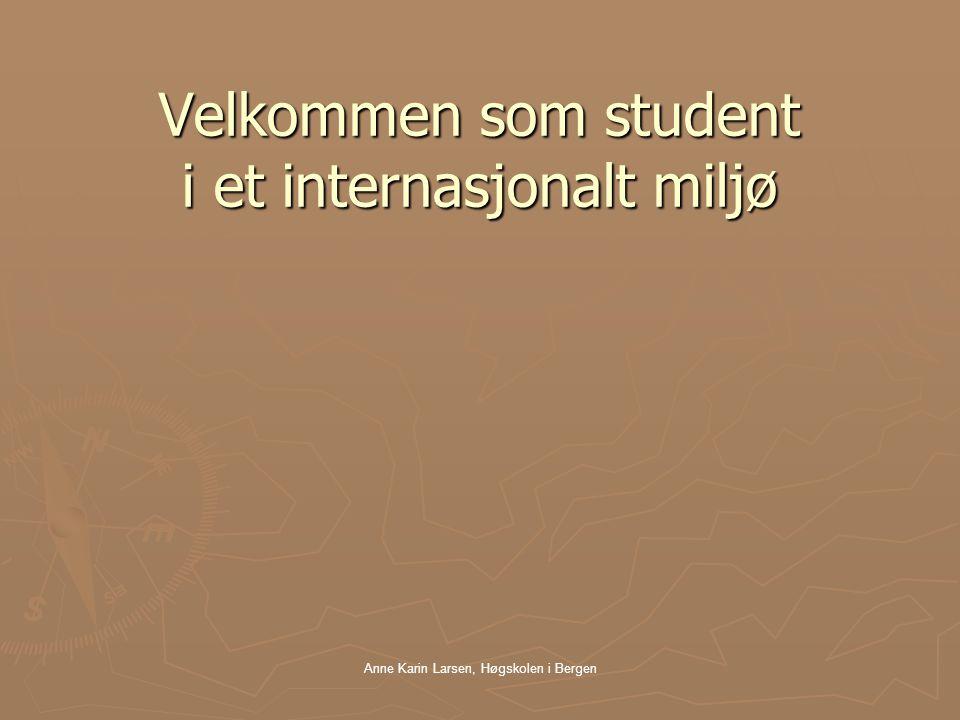 Anne Karin Larsen, Høgskolen i Bergen Velkommen som student i et internasjonalt miljø