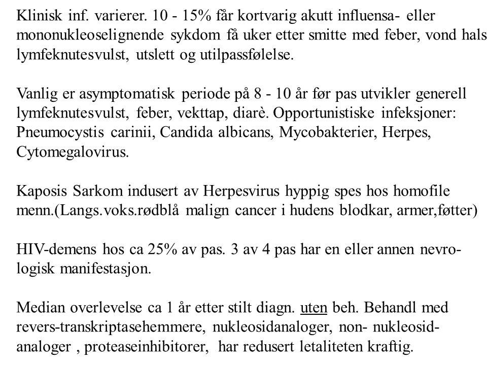 Klinisk inf. varierer. 10 - 15% får kortvarig akutt influensa- eller mononukleoselignende sykdom få uker etter smitte med feber, vond hals lymfeknutes
