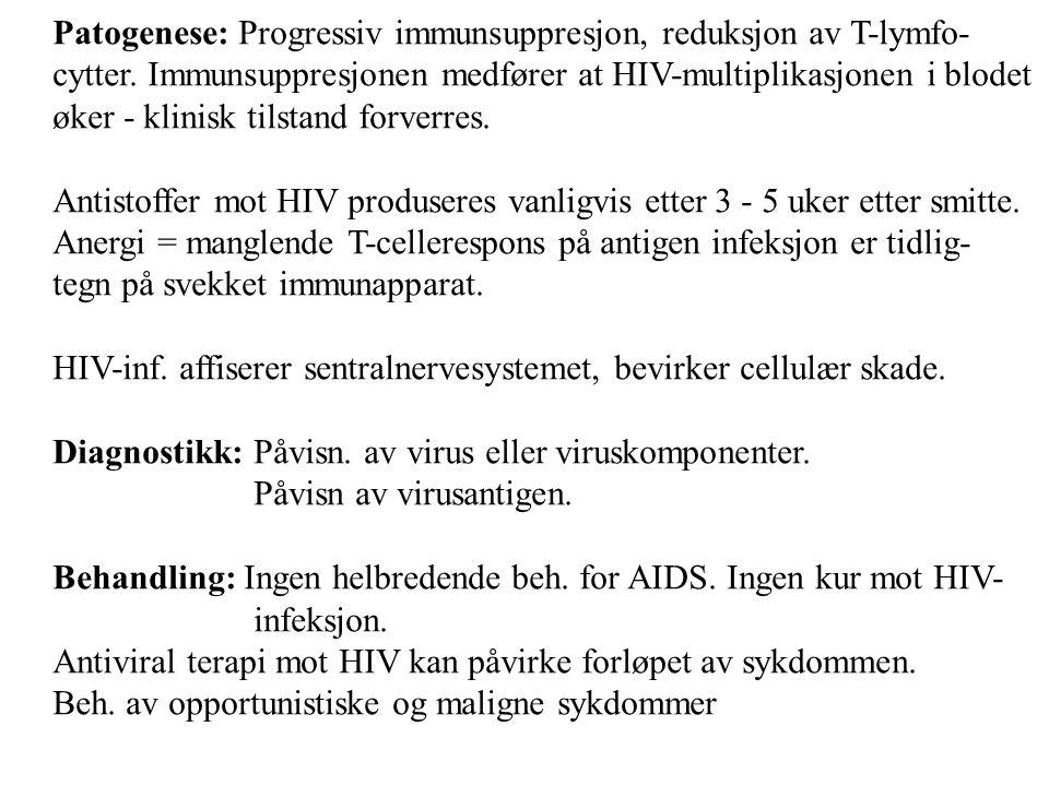Patogenese: Progressiv immunsuppresjon, reduksjon av T-lymfo- cytter. Immunsuppresjonen medfører at HIV-multiplikasjonen i blodet øker - klinisk tilst
