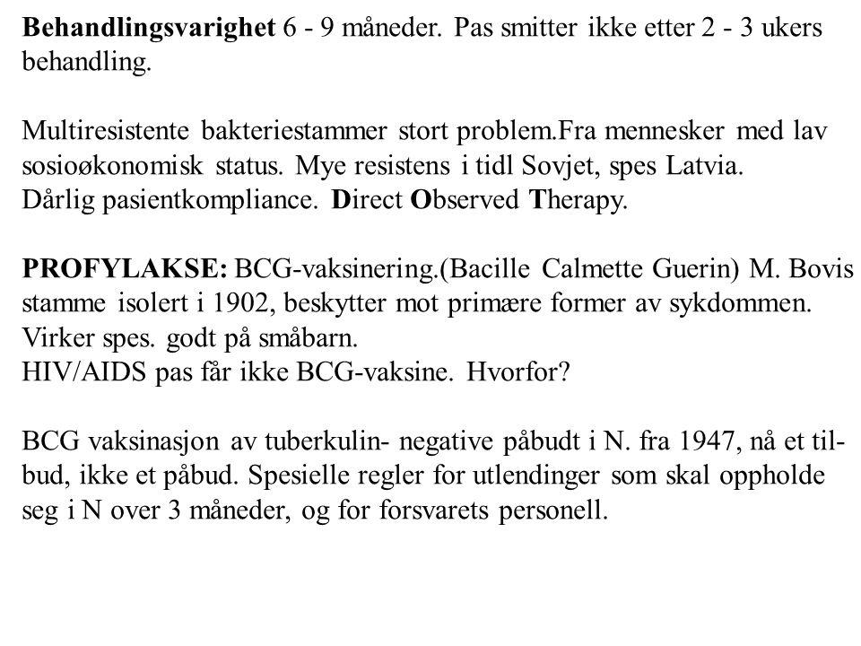 Behandlingsvarighet 6 - 9 måneder. Pas smitter ikke etter 2 - 3 ukers behandling. Multiresistente bakteriestammer stort problem.Fra mennesker med lav