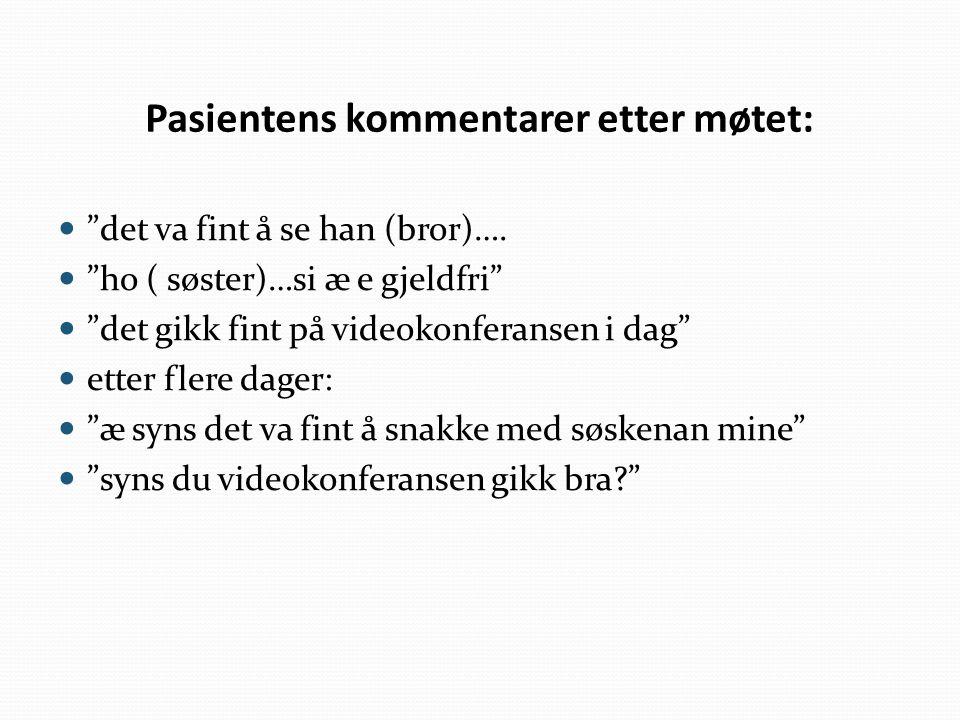 """Pasientens kommentarer etter møtet: """"det va fint å se han (bror)…. """"ho ( søster)…si æ e gjeldfri"""" """"det gikk fint på videokonferansen i dag"""" etter fler"""