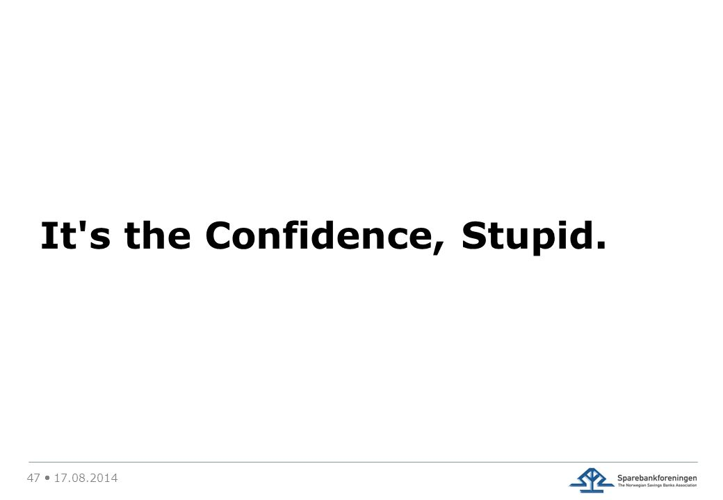 It s the Confidence, Stupid. 47  17.08.2014