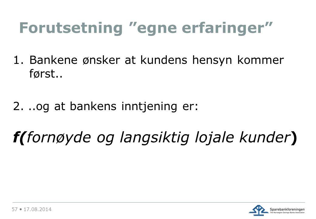 Forutsetning egne erfaringer 1.Bankene ønsker at kundens hensyn kommer først..