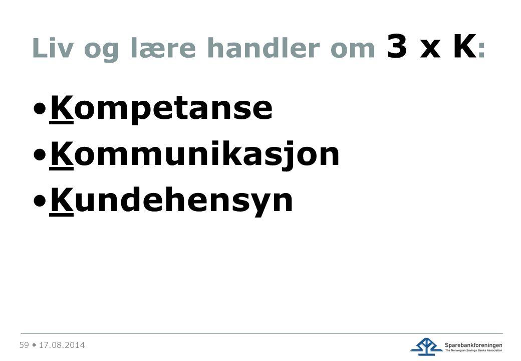Liv og lære handler om 3 x K : Kompetanse Kommunikasjon Kundehensyn 59  17.08.2014