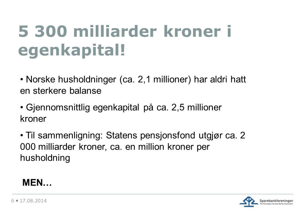 6  17.08.2014 5 300 milliarder kroner i egenkapital.