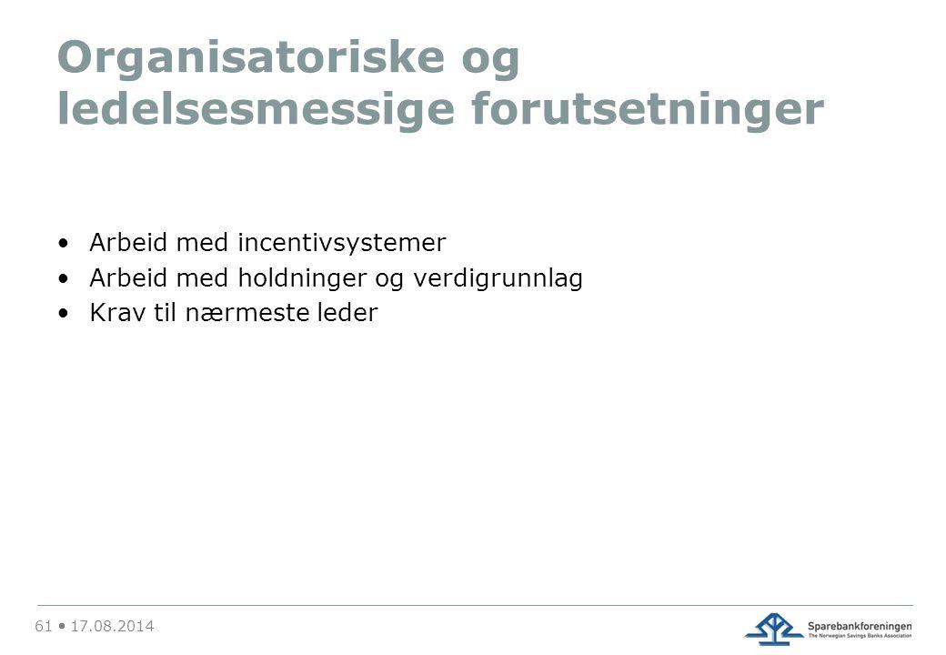 Organisatoriske og ledelsesmessige forutsetninger Arbeid med incentivsystemer Arbeid med holdninger og verdigrunnlag Krav til nærmeste leder 61  17.08.2014