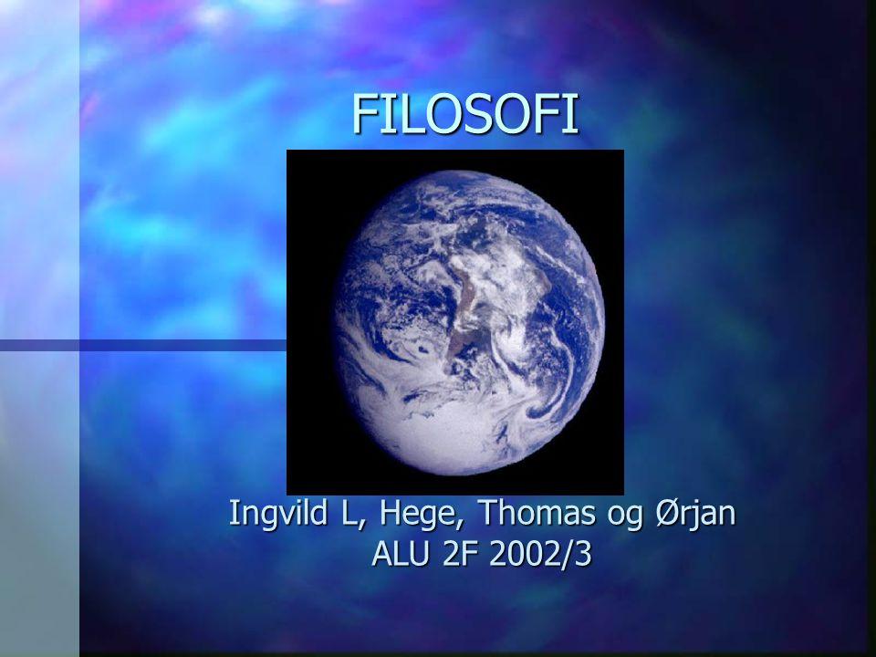 FILOSOFI Ingvild L, Hege, Thomas og Ørjan ALU 2F 2002/3