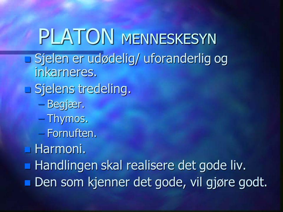 PLATON MENNESKESYN n Sjelen er udødelig/ uforanderlig og inkarneres. n Sjelens tredeling. –Begjær. –Thymos. –Fornuften. n Harmoni. n Handlingen skal r