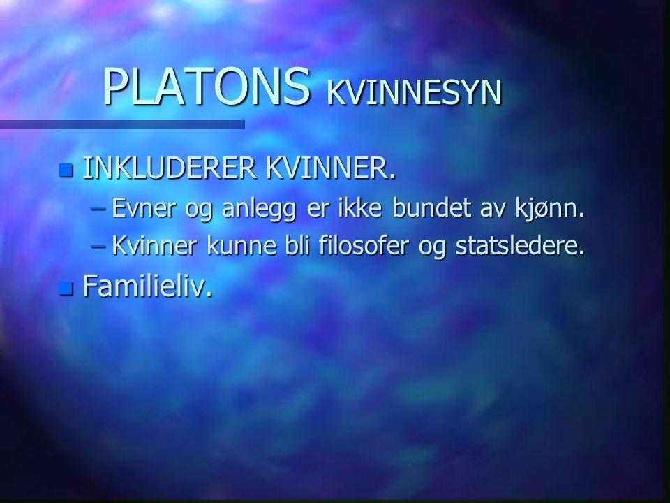 PLATONS KVINNESYN n INKLUDERER KVINNER. –Evner og anlegg er ikke bundet av kjønn. –Kvinner kunne bli filosofer og statsledere. n Familieliv.
