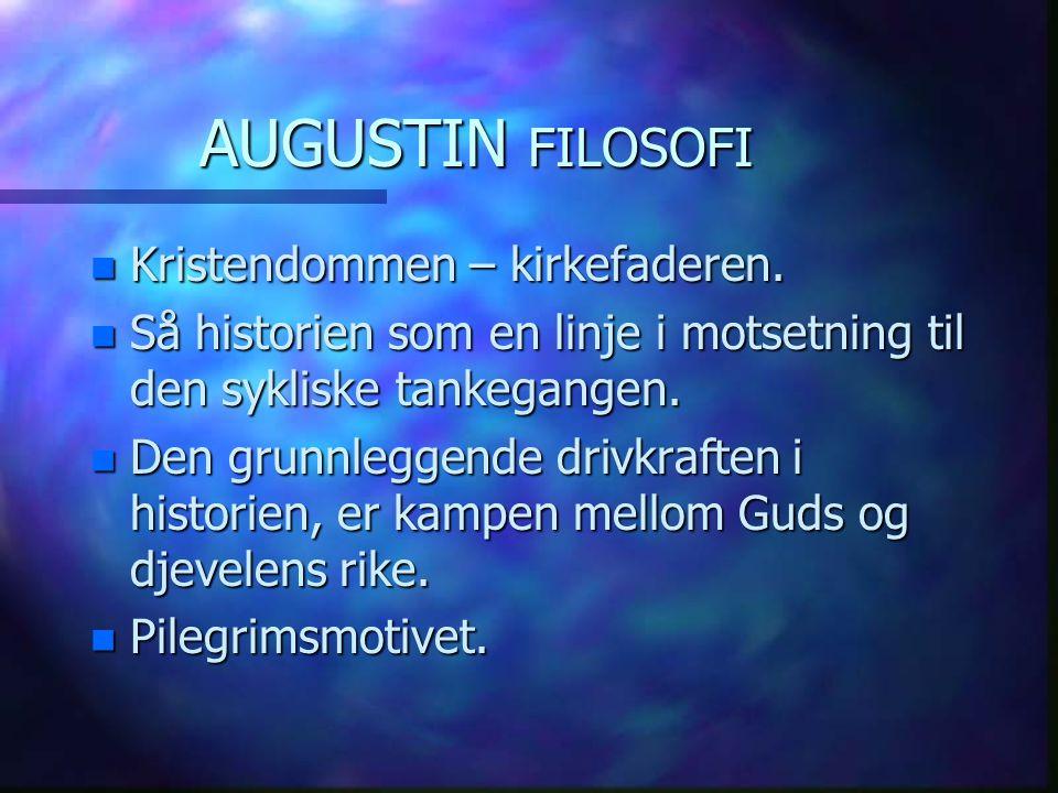 AUGUSTIN FILOSOFI n Kristendommen – kirkefaderen. n Så historien som en linje i motsetning til den sykliske tankegangen. n Den grunnleggende drivkraft
