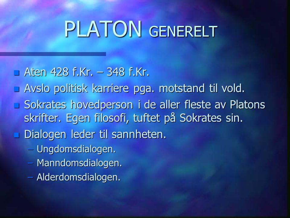 PLATON GENERELT n Aten 428 f.Kr. – 348 f.Kr. n Avslo politisk karriere pga. motstand til vold. n Sokrates hovedperson i de aller fleste av Platons skr