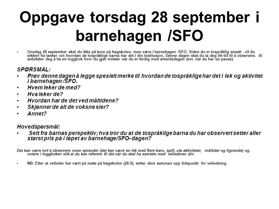 Oppgave torsdag 28 september i barnehagen /SFO Onsdag 28 september skal du ikke på kurs på høgskolen, men være i barnehagen /SFO. Siden du er tospråkl