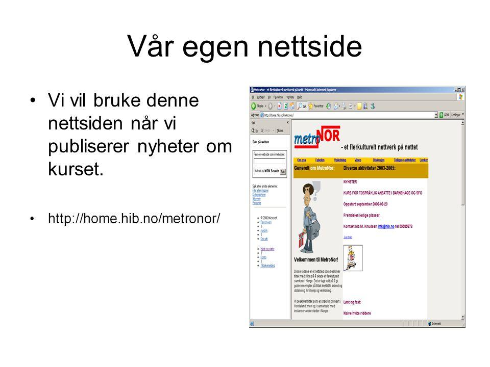 Vår egen nettside Vi vil bruke denne nettsiden når vi publiserer nyheter om kurset. http://home.hib.no/metronor/