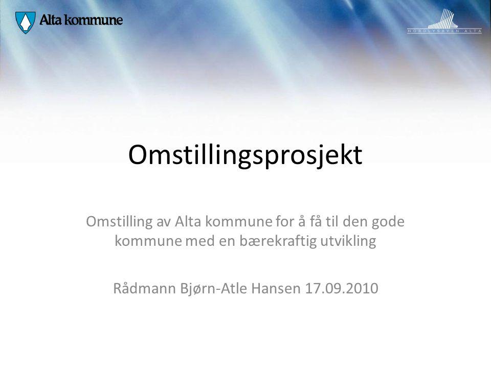 Omstillingsprosjekt Omstilling av Alta kommune for å få til den gode kommune med en bærekraftig utvikling Rådmann Bjørn-Atle Hansen 17.09.2010