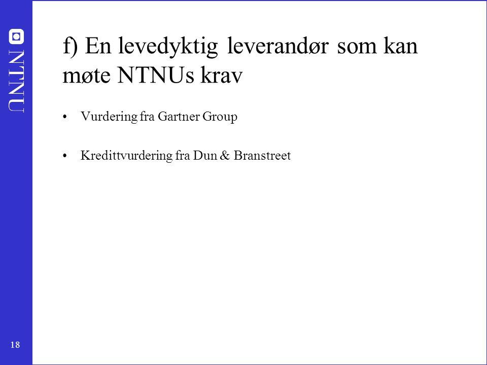 18 f) En levedyktig leverandør som kan møte NTNUs krav Vurdering fra Gartner Group Kredittvurdering fra Dun & Branstreet