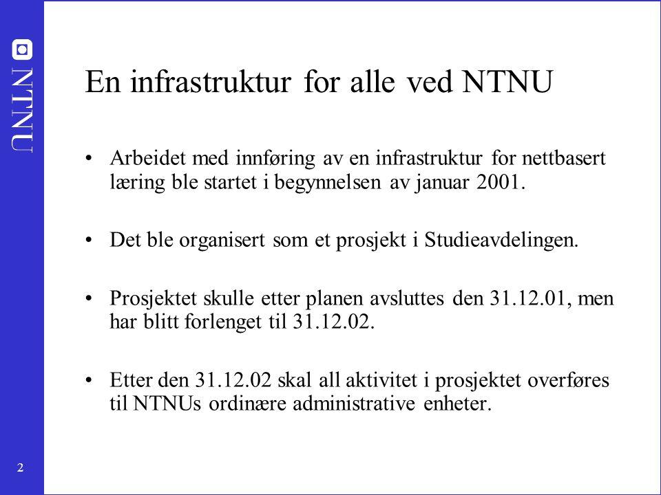 2 En infrastruktur for alle ved NTNU Arbeidet med innføring av en infrastruktur for nettbasert læring ble startet i begynnelsen av januar 2001. Det bl
