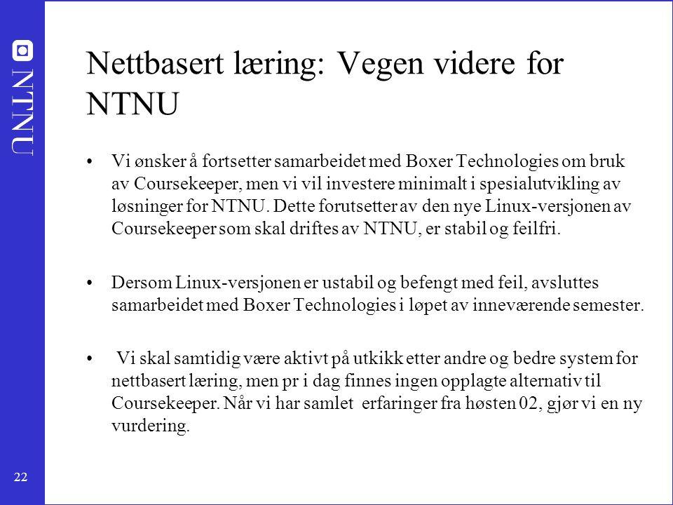 22 Nettbasert læring: Vegen videre for NTNU Vi ønsker å fortsetter samarbeidet med Boxer Technologies om bruk av Coursekeeper, men vi vil investere mi
