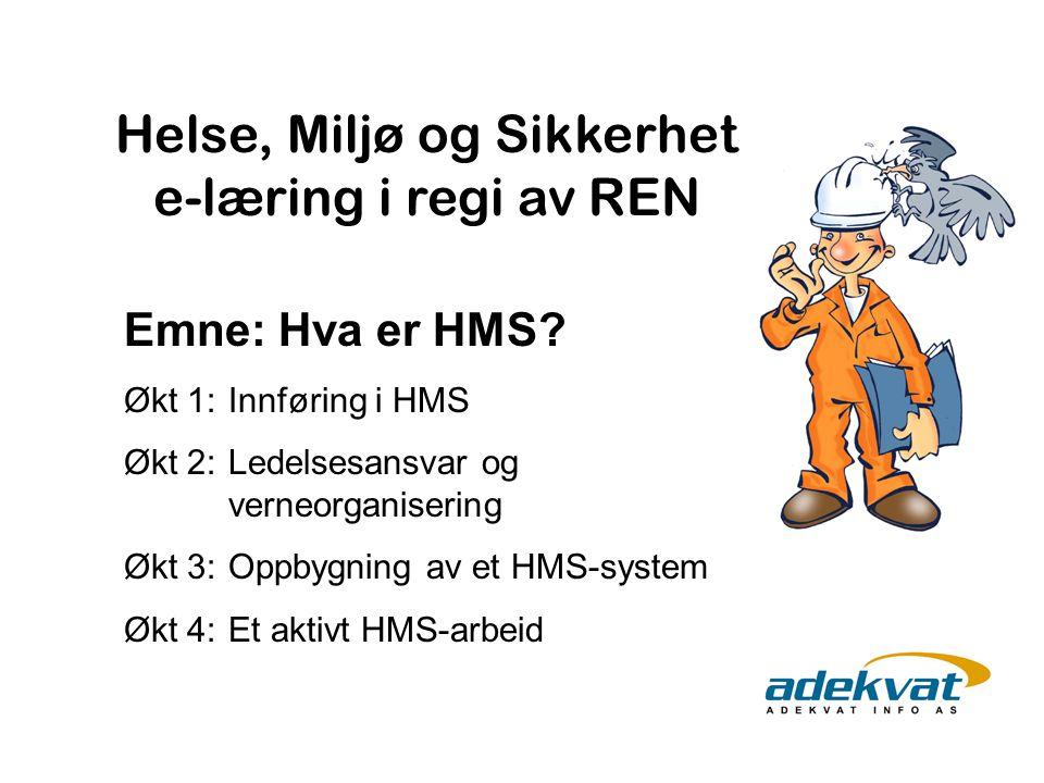 Helse, Miljø og Sikkerhet e-læring i regi av REN Emne: Hva er HMS? Økt 1: Innføring i HMS Økt 2: Ledelsesansvar og verneorganisering Økt 3: Oppbygning