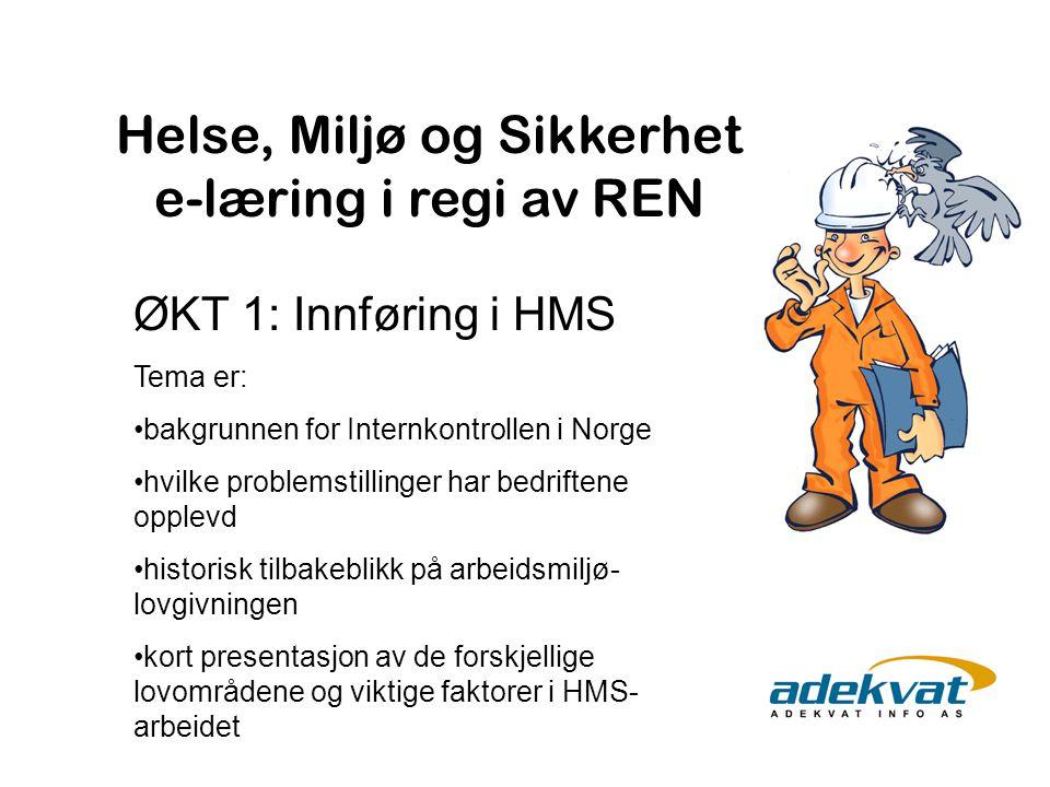 Helse, Miljø og Sikkerhet e-læring i regi av REN ØKT 1: Innføring i HMS Tema er: bakgrunnen for Internkontrollen i Norge hvilke problemstillinger har