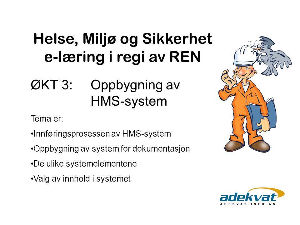 Helse, Miljø og Sikkerhet e-læring i regi av REN ØKT 3: Oppbygning av HMS-system Tema er: Innføringsprosessen av HMS-system Oppbygning av system for d