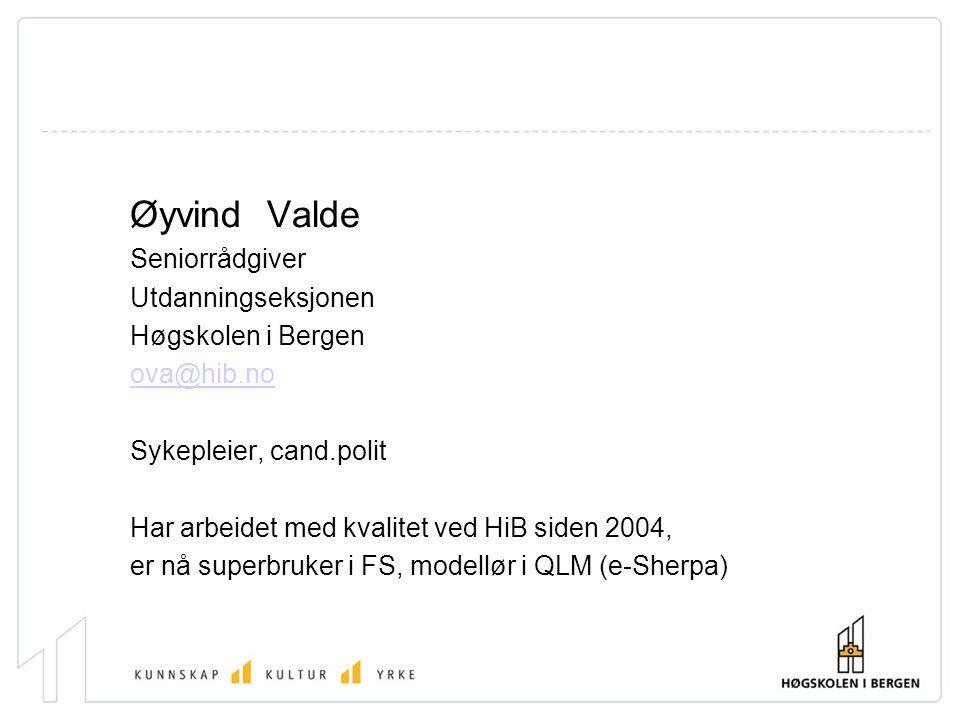 Øyvind Valde Seniorrådgiver Utdanningseksjonen Høgskolen i Bergen ova@hib.no Sykepleier, cand.polit Har arbeidet med kvalitet ved HiB siden 2004, er n