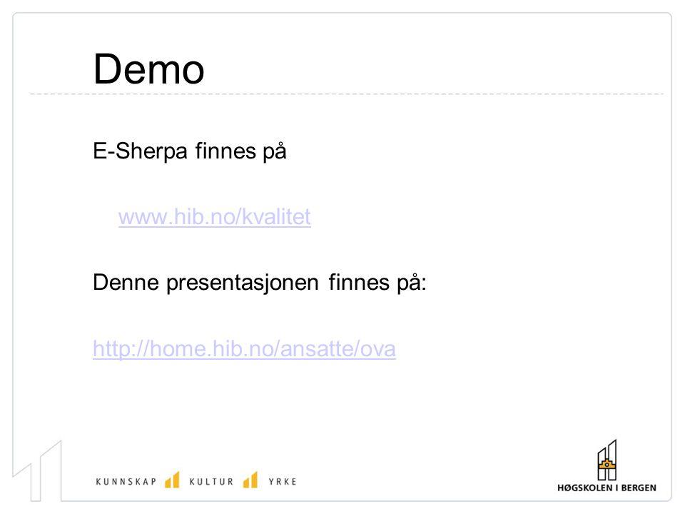 Demo E-Sherpa finnes på www.hib.no/kvalitet Denne presentasjonen finnes på: http://home.hib.no/ansatte/ova