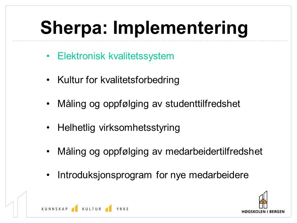 Sherpa: Implementering Elektronisk kvalitetssystem Kultur for kvalitetsforbedring Måling og oppfølging av studenttilfredshet Helhetlig virksomhetsstyr