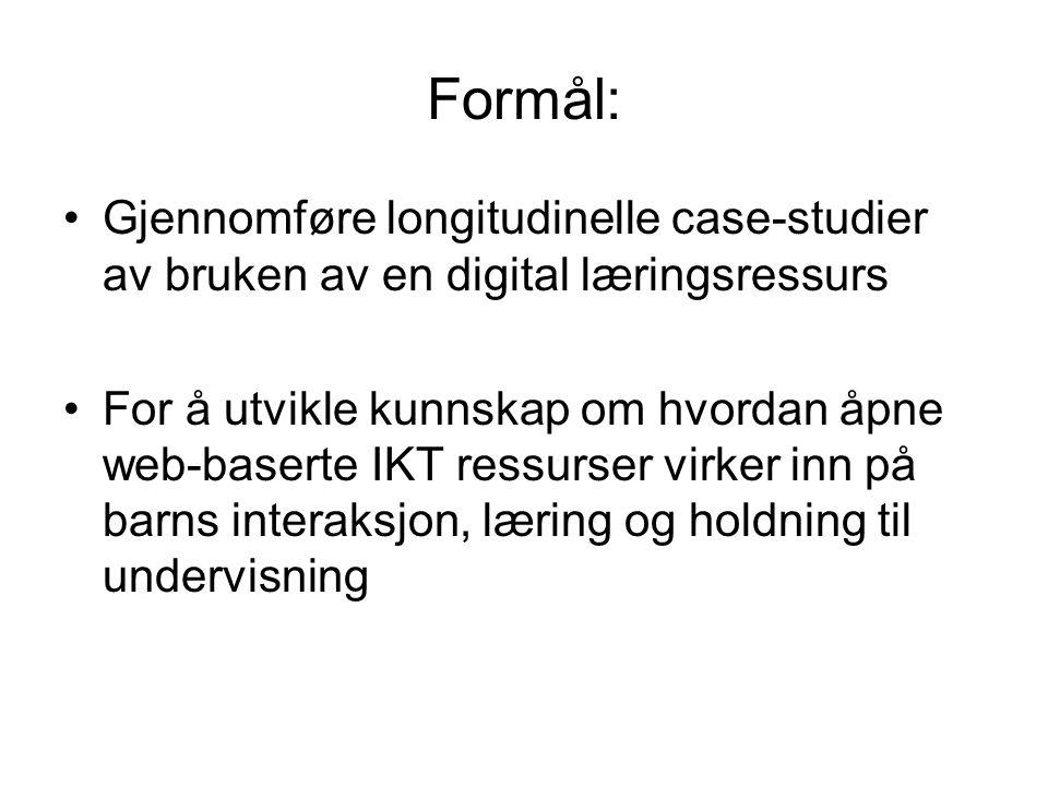 Formål: Gjennomføre longitudinelle case-studier av bruken av en digital læringsressurs For å utvikle kunnskap om hvordan åpne web-baserte IKT ressurser virker inn på barns interaksjon, læring og holdning til undervisning