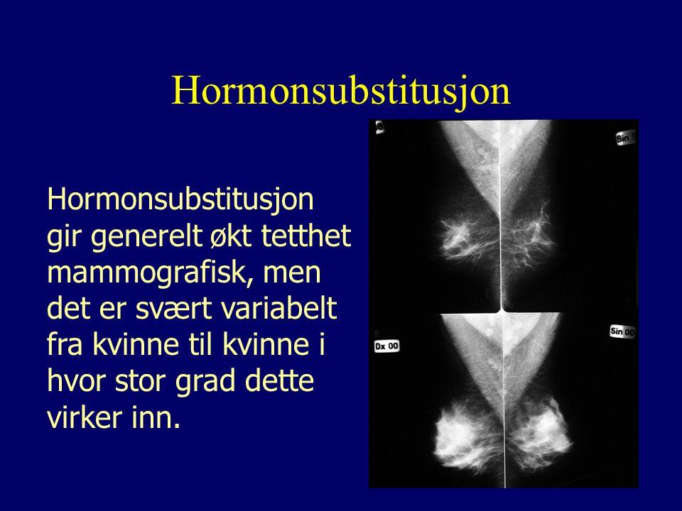 Hormonsubstitusjon Hormonsubstitusjon gir generelt økt tetthet mammografisk, men det er svært variabelt fra kvinne til kvinne i hvor stor grad dette virker inn.