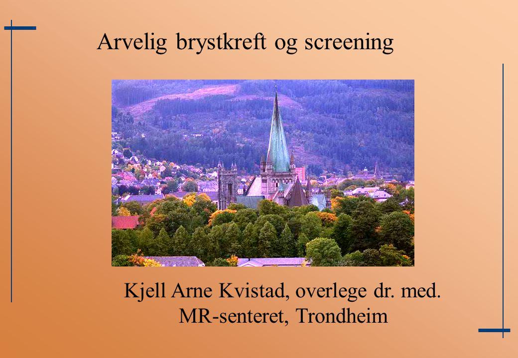 Arvelig brystkreft og screening Kjell Arne Kvistad, overlege dr. med. MR-senteret, Trondheim