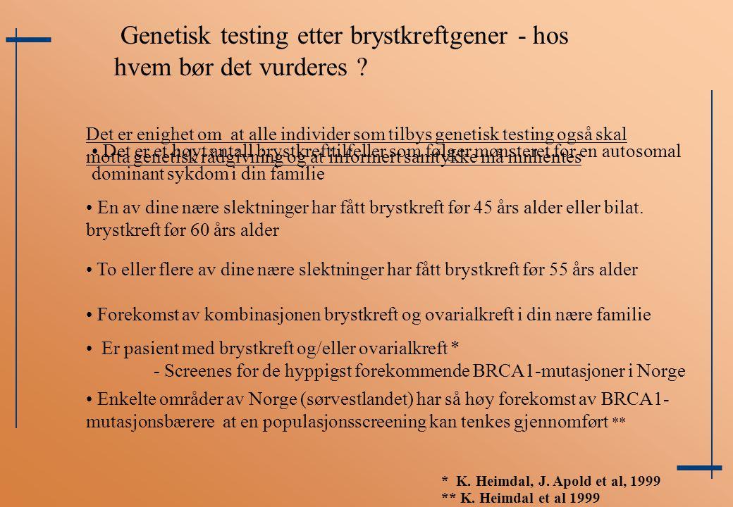Det er enighet om at alle individer som tilbys genetisk testing også skal motta genetisk rådgivning og at informert samtykke må innhentes Det er et hø