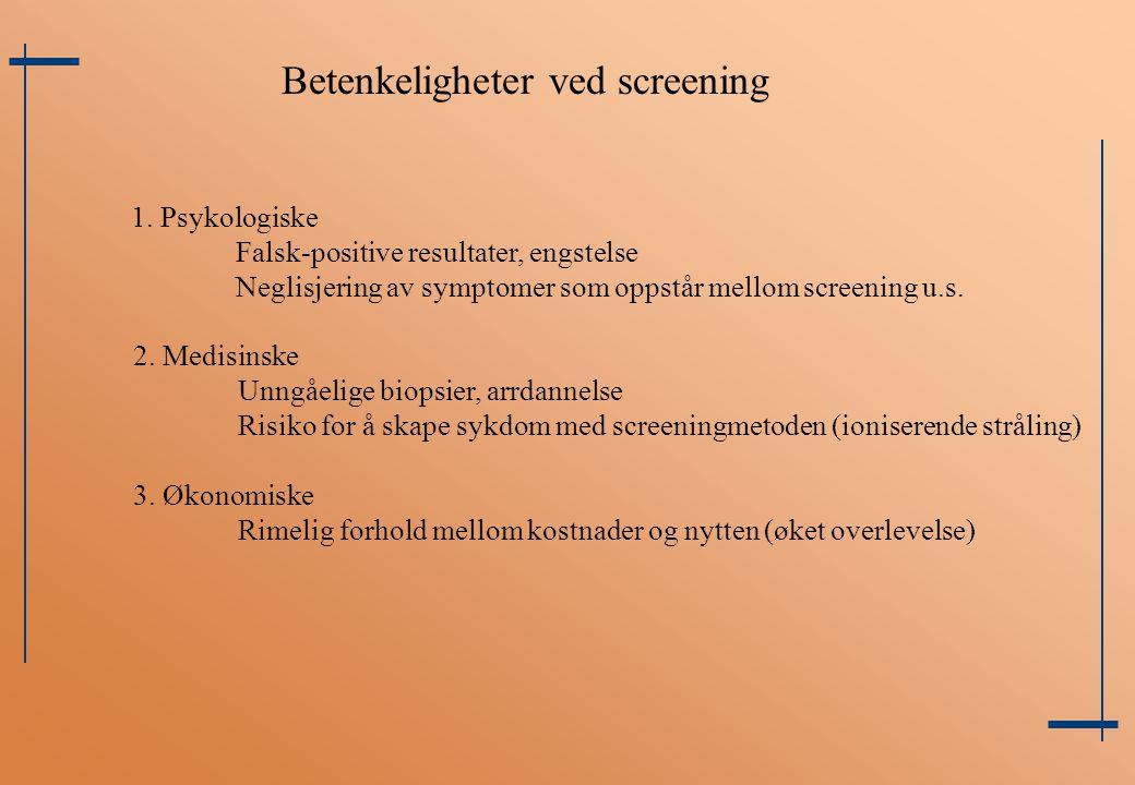 Betenkeligheter ved screening 1. Psykologiske Falsk-positive resultater, engstelse Neglisjering av symptomer som oppstår mellom screening u.s. 2. Medi