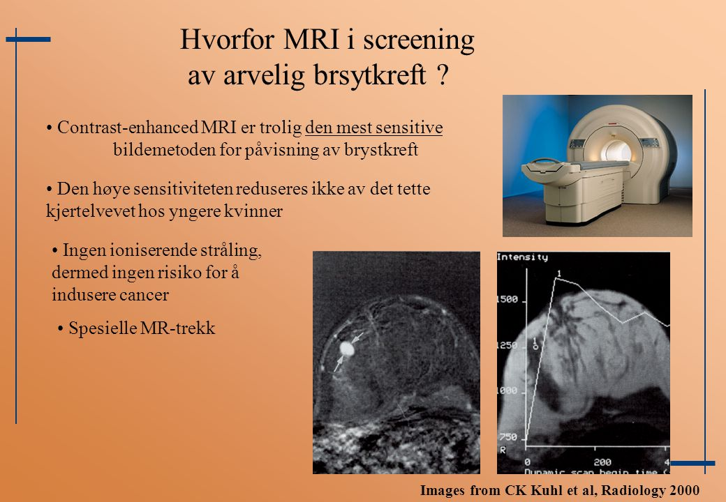 Hvorfor MRI i screening av arvelig brsytkreft ? Den høye sensitiviteten reduseres ikke av det tette kjertelvevet hos yngere kvinner Contrast-enhanced